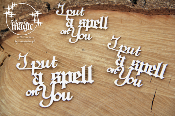 Chipboards - Believe in MAGIC - I put a spell on You / 3pcs
